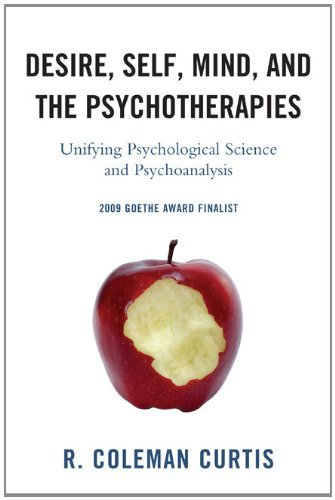 Desire, Self, Mind, and the Psychotherapies: Unifying Psychological Science and Psychoanalysis  by  Coleman R. Curtis