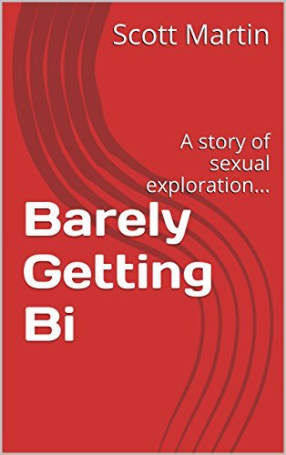 Barely Getting Bi: A story of sexual exploration...  by  Scott Martin