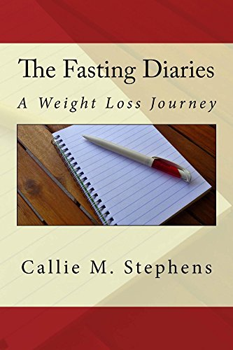 The Fasting Diaries: A Weight Loss Journey  by  Callie M. Stephens