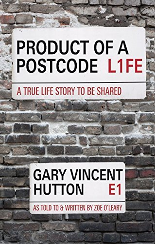 Product of a Postcode: A True Life Story to be Shared  by  Gary Hutton