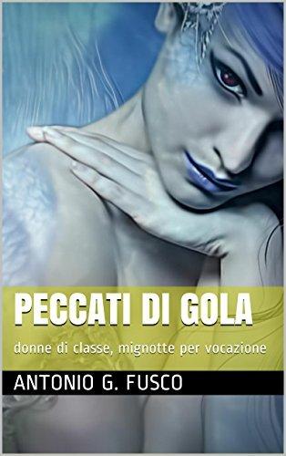 Peccati di gola: donne di classe, mignotte per vocazione  by  Antonio G. Fusco