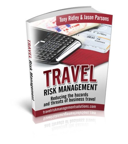 Travel Risk Management: Reducing the Hazards and Threats of Business Travel  by  Tony Ridley