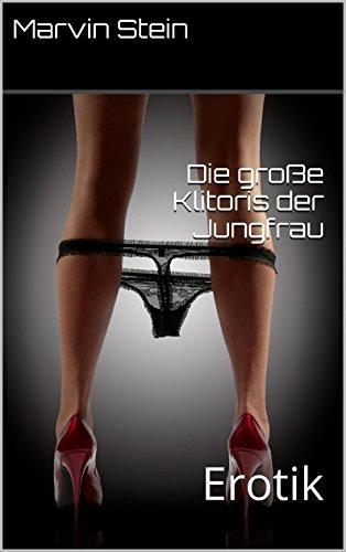 Die große Klitoris der Jungfrau: Erotik  by  Marvin Stein