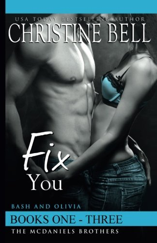 Fix You, Books 1-3, the Complete Box Set: Bash and Olivias Story  by  Christine  Bell