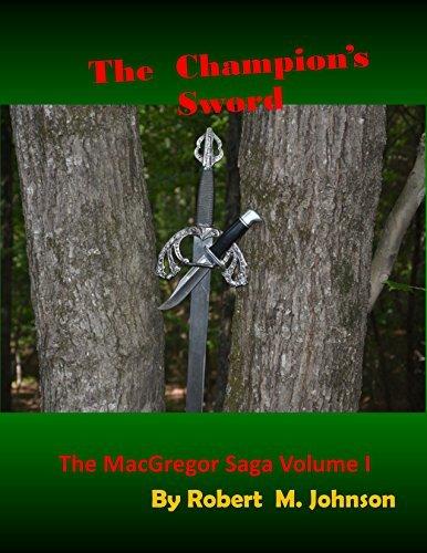 The Champions Sword: The MacGregor Saga Volume I Robert M. Johnson