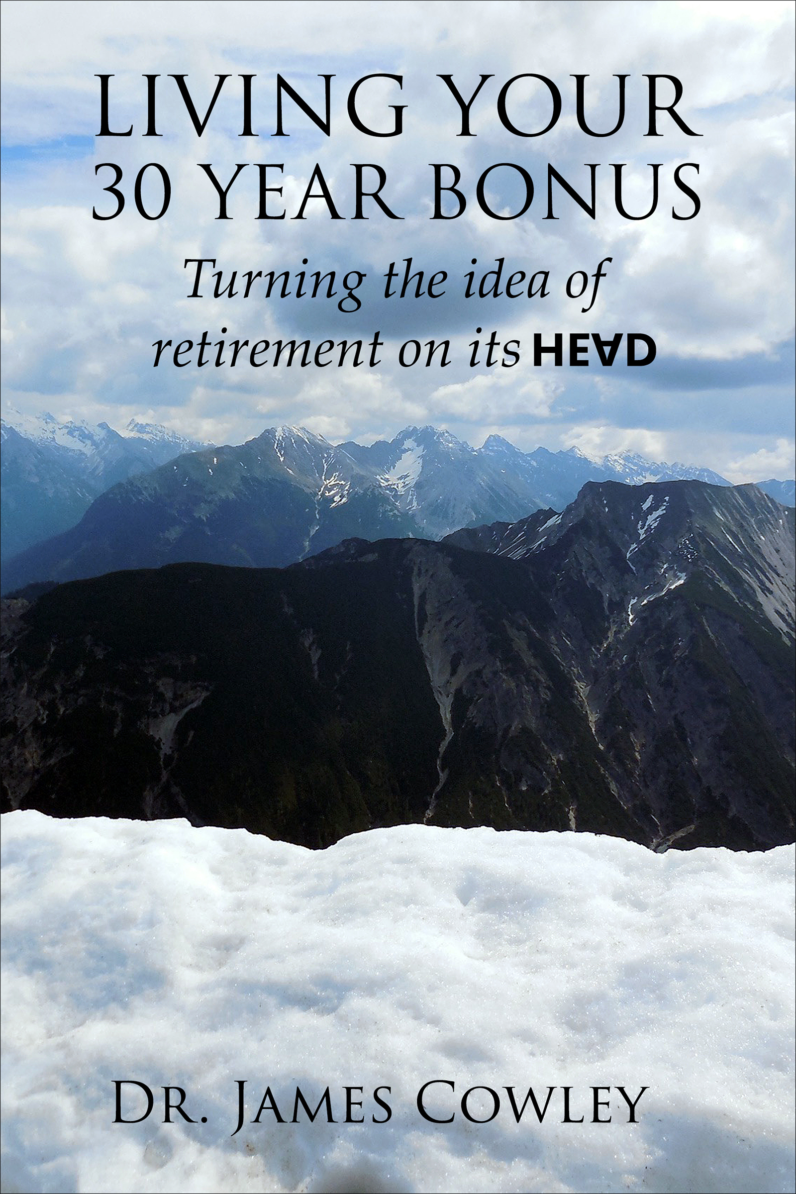 Living your 30 Year Bonus. Turning the idea of retirement on its head.  by  James Cowley