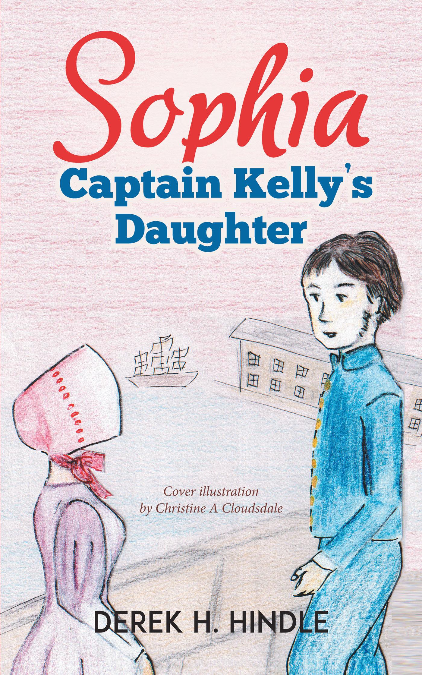 Sophia: Captain Kellys Daughter  by  Derek Hindle