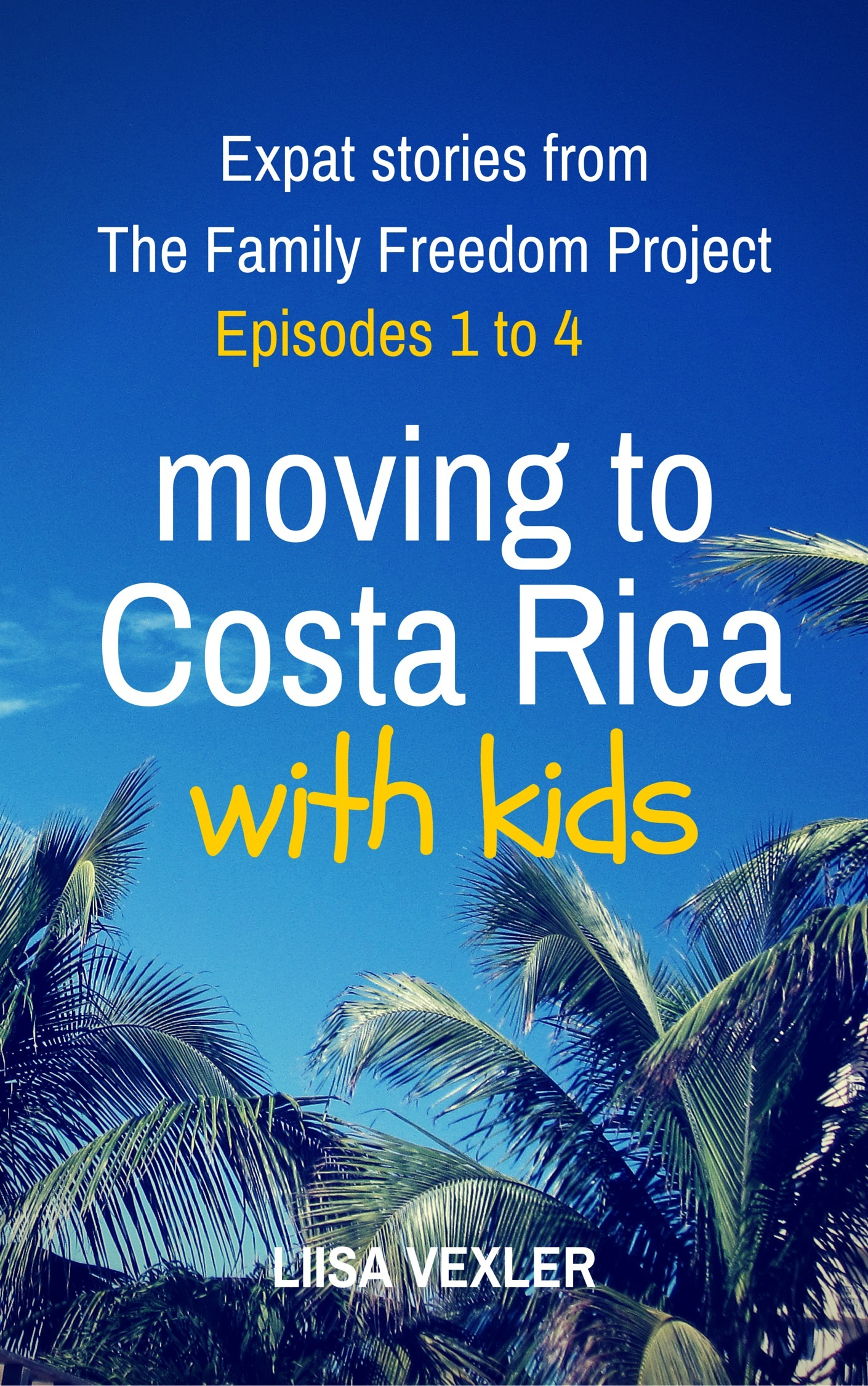Moving to Costa Rica with Kids: Expat Stories from The Family Freedom Project - Episodes 1 to 4 Liisa Vexler
