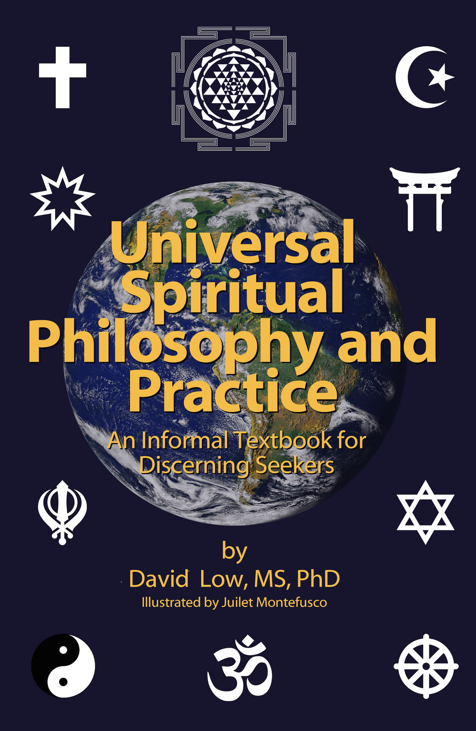 Universal Spiritual Philosophy and Practice: an Informal Textbook for Discerning Seekers  by  David Low