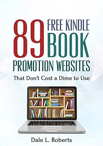 89 Free Kindle Book Promotion Websites: That Dont Cost a Dime to Use  by  Dale L Roberts