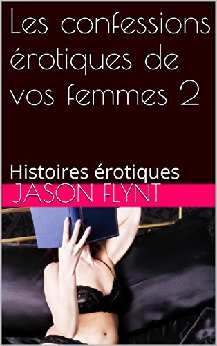 Les confessions érotiques de vos femmes 2: Histoires érotiques  by  Jason Flynt