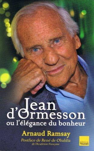 Jean DOrmesson ou lélégance du bonheur  by  Arnaud RAMSAY
