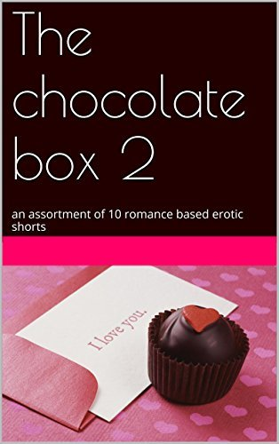 The chocolate box 2: an assortment of 10 romance based erotic shorts  by  Jackie Rose