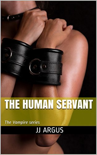 The Human Servant: The Vampire series JJ Argus