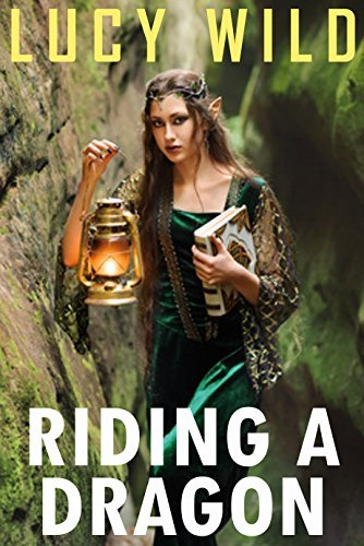 Riding a Dragon: A Fantasy Mythical Erotic Story Lucy Wild