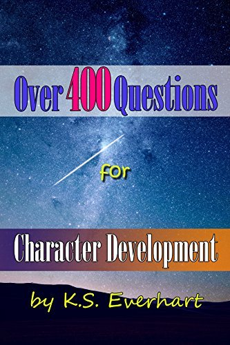 Over 400 Questions for Character Development K S Everhart