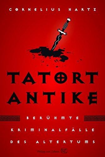 Tatort Antike: Berühmte Kriminalfälle des Altertums  by  Cornelius Hartz
