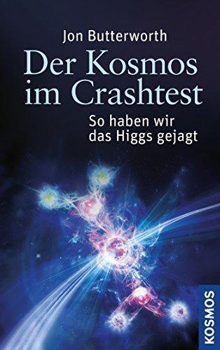 Der Kosmos im Crashtest: So haben wir das Higgs gejagt  by  Jon Butterworth