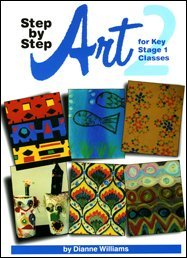 Step  by  Step: Art 2 for Key Stage 1 Classes by Dianne Williams