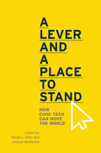 A Lever and a Place to Stand: How Civic Tech Can Move the World Micah L. Sifry