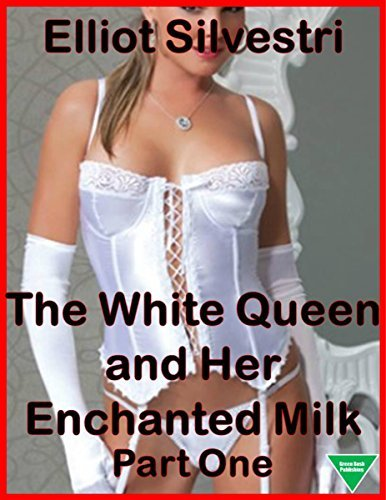 The White Queen and Her Enchanted Milk Part One Elliot Silvestri