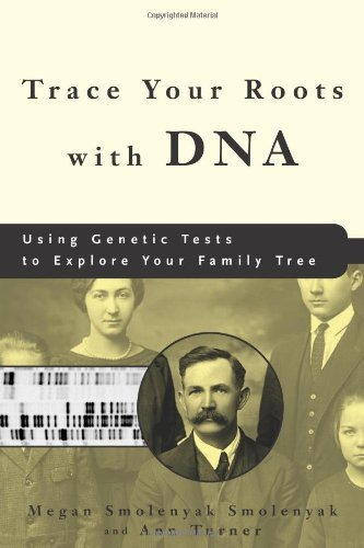 Trace Your Roots with DNA: Using Genetic Tests to Explore Your Family Tree Megan Smolenyak