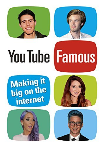 YouTube Famous: Making it big on the internet  by  Rosie Matheson