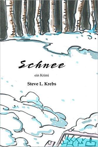 Schnee: Ein Krimi Steve L. Krebs