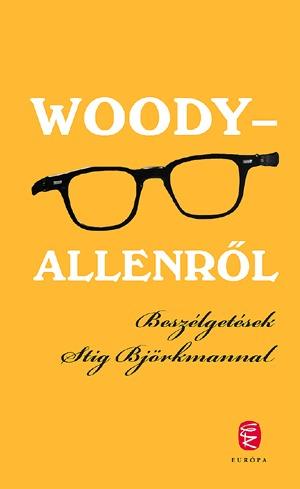 Woody - Allenről - Beszélgetések Stig Björkmannal  by  Stig Björkman
