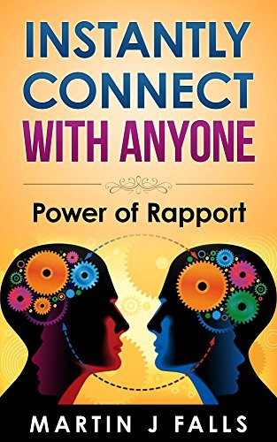 INTANTLY CONNECT WITH ANYONE: Power of Rapport (ENTREPRENEURSHIP - Providing A Service Book 2) Martin J Falls