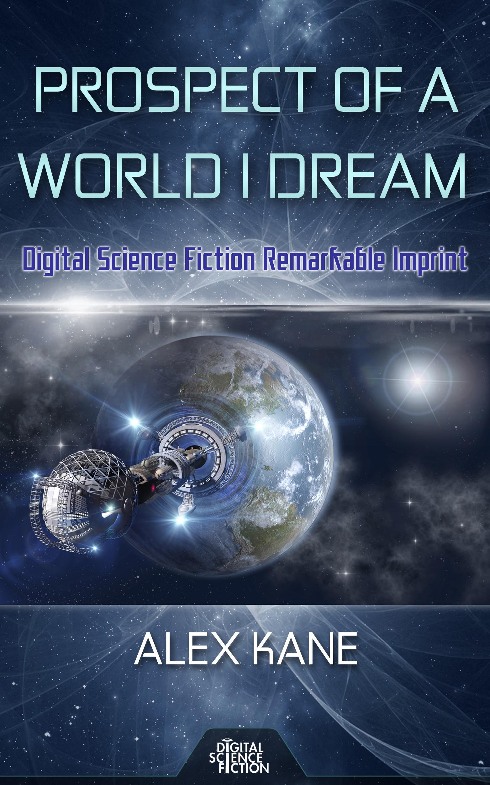 Prospect of a World I Dream - Digital Science Fiction Remarkable Imprint  by  Alex Kane