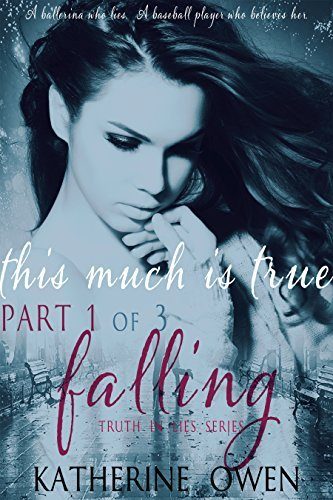This Much Is True - Part 1 Falling: (Part 1 of 3)  by  Katherine Owen