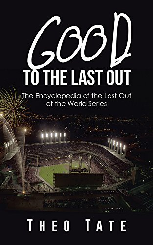 Good To The Last Out: The Encyclopedia of the Last Out of the World Series Theo Tate