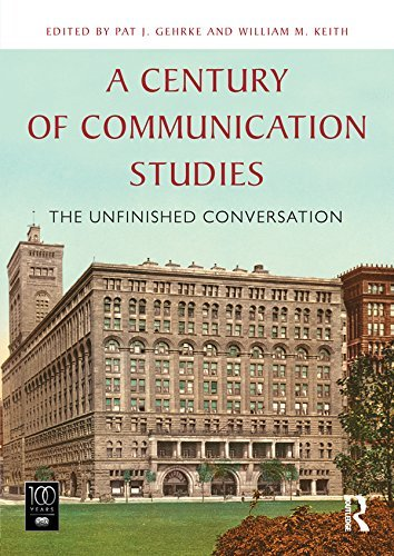 A Century of Communication Studies: The Unfinished Conversation  by  Pat J. Gehrke