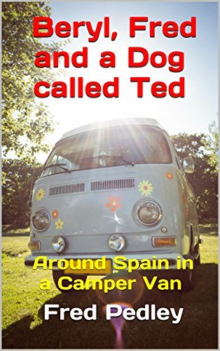 Beryl, Fred and a Dog called Ted: Around Spain in a Camper Van  by  Fred Pedley