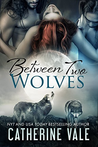 Between Two Wolves (Bite Of The Moon, #1)  by  Catherine Vale