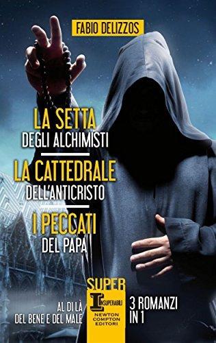 La setta degli alchimisti - La cattedrale dellAnticristo - I peccati del papa Fabio Delizzos