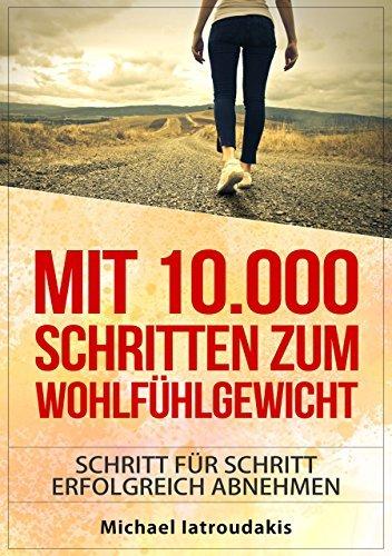 Mit 10.000 Schritten zum Wohlfühlgewicht: Schritt für Schritt erfolgreich abnehmen Michael Iatroudakis