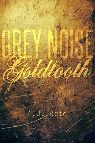 Grey Noise: Goldtooth  by  A.J. Reid