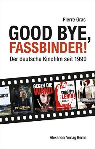Good bye, Fassbinder: Das deutsche Kino nach 1989  by  Pierre Gras