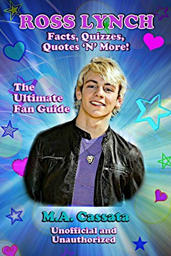 Ross Lynch: Facts, Quizzes, Quotes N More!: Unofficial and Unauthorized  by  M.A. Cassata