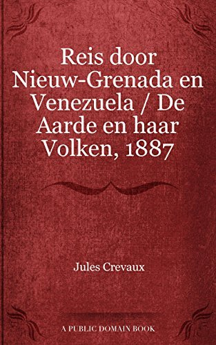 Reis door Nieuw-Grenada en Venezuela / De Aarde en haar Volken, 1887 Jules Crevaux