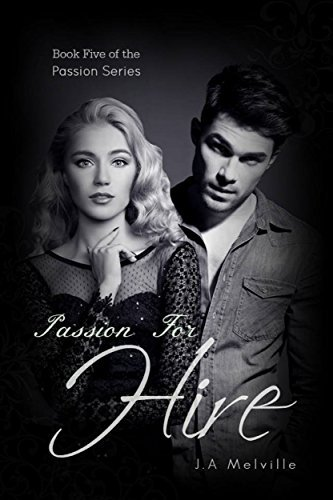 Passion For Hire (Passion Series Book 5)  by  J. A Melville