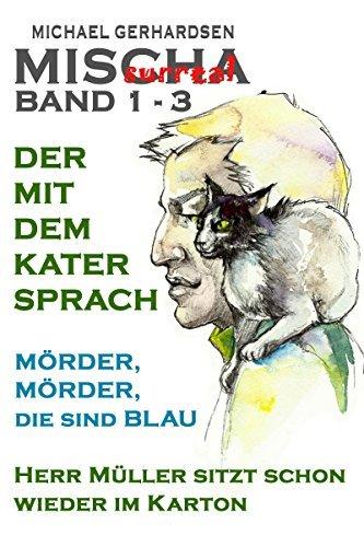 MISCHAsurreal Band 1 - 3: Der mit dem Kater sprach + MÖRDER, MÖRDER, die sind BLAU + Herr Müller sitzt schon wieder im Karton MISCHA surreal