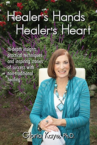 Healers Hands Healers Heart: In-depth insights, practical techniques and inspiring stories of success with non-traditional healing  by  Dr. Gloria Kaye