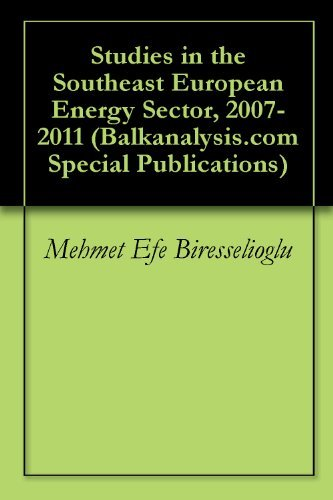 Studies in the Southeast European Energy Sector, 2007-2011 Mehmet Efe Biresselioglu