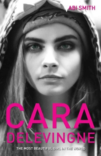Cara Delevingne -The Most Beautiful Girl in the World  by  Abi Smith