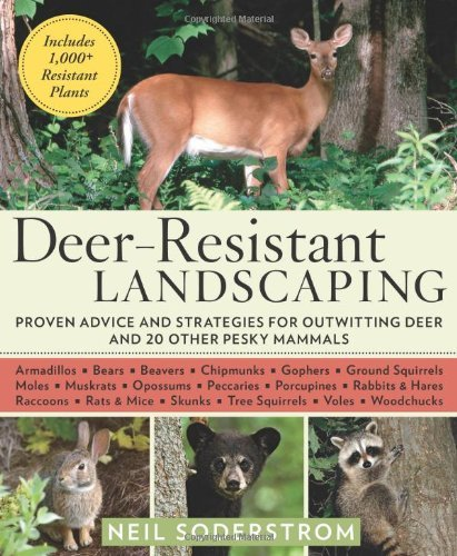 Deer-Resistant Landscaping: Proven Advice and Strategies for Outwitting Deer and 20 Other Pesky Mammals Neil Soderstrom