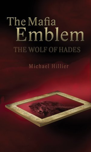 The Mafia Emblem: The Wolf of Hades Michael Hillier