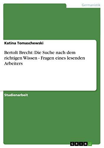 Bertolt Brecht: Die Suche nach dem richtigen Wissen - Fragen eines lesenden Arbeiters  by  Katina Tomaschewski